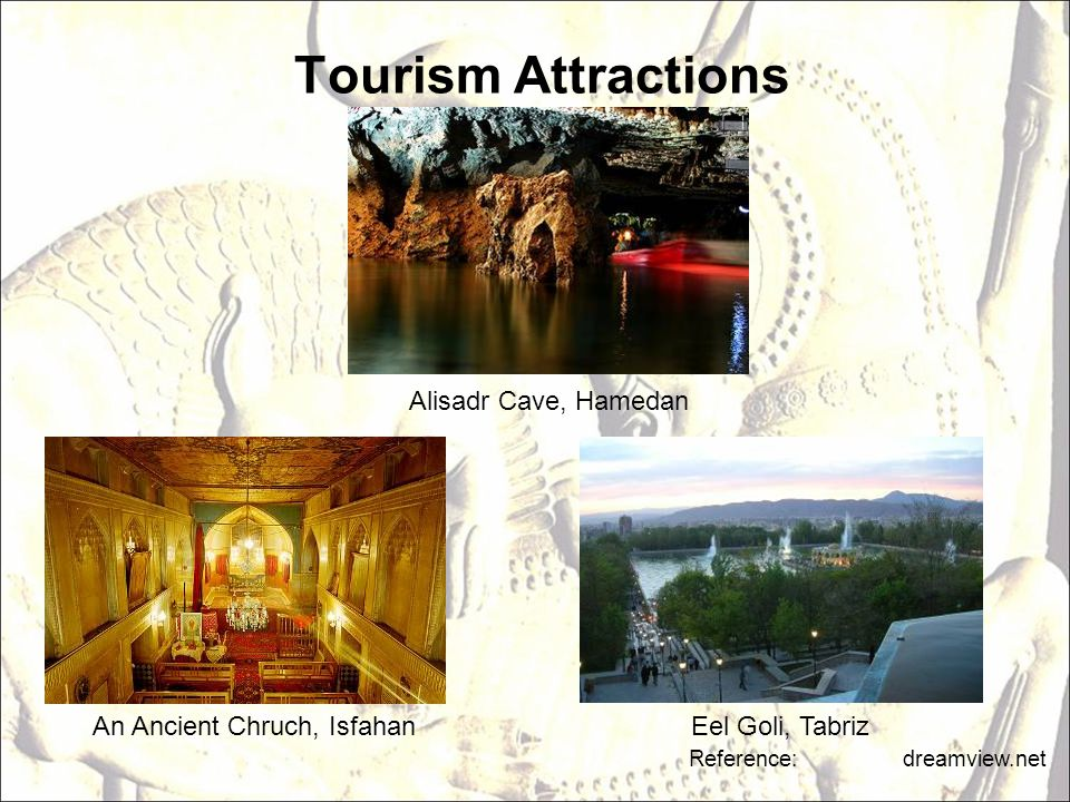 Tourism Attractions Reference: dreamview.net Alisadr Cave, Hamedan An Ancient Chruch, IsfahanEel Goli, Tabriz