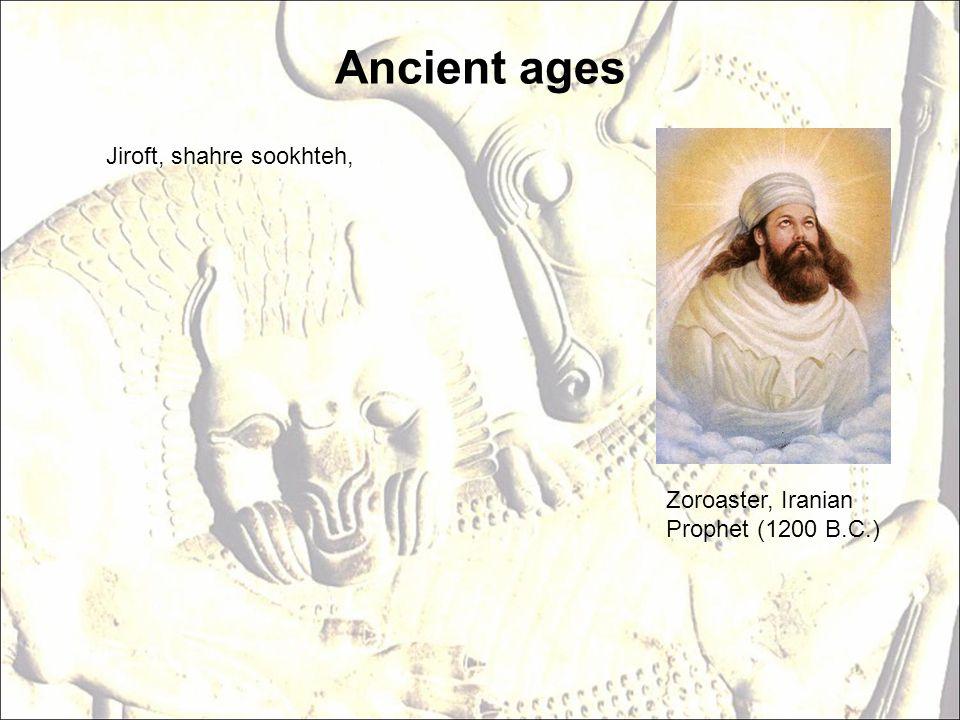 Ancient ages Zoroaster, Iranian Prophet (1200 B.C.) Jiroft, shahre sookhteh,
