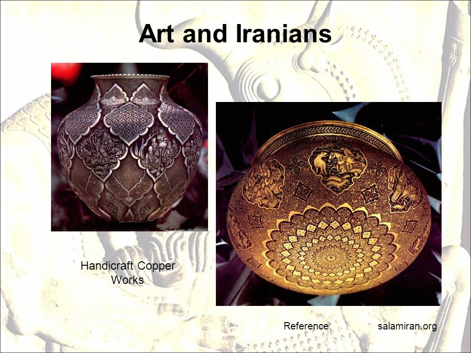 Art and Iranians Reference: salamiran.org Handicraft Copper Works