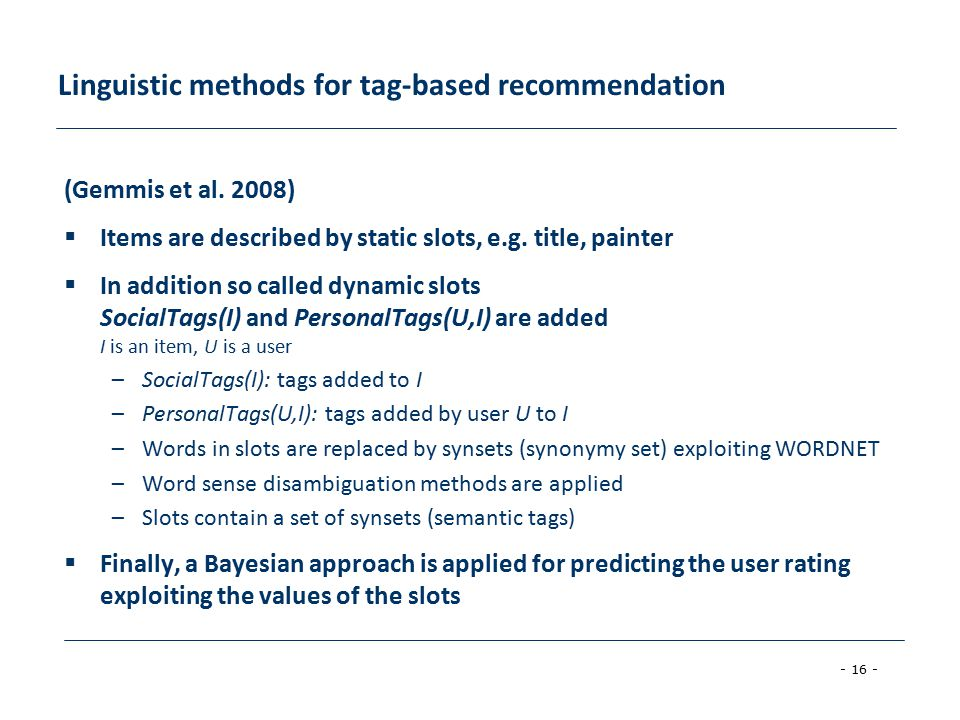 - 16 - Linguistic methods for tag-based recommendation (Gemmis et al.