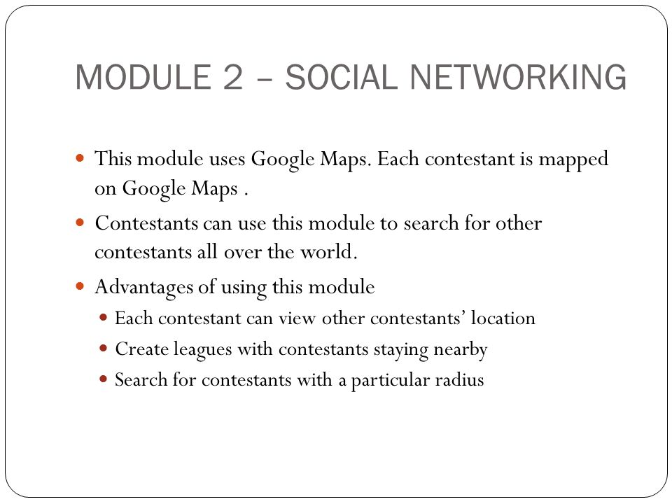 MODULE 2 – SOCIAL NETWORKING This module uses Google Maps.
