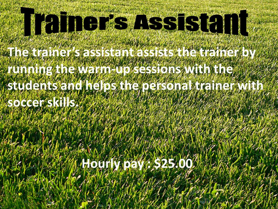 1.The trainer's assistant is going back to college.