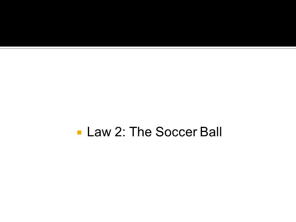  Law 2: The Soccer Ball