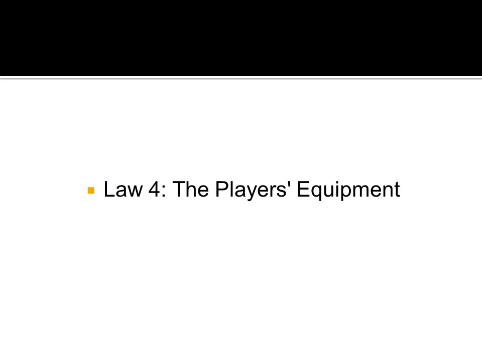  Law 4: The Players Equipment