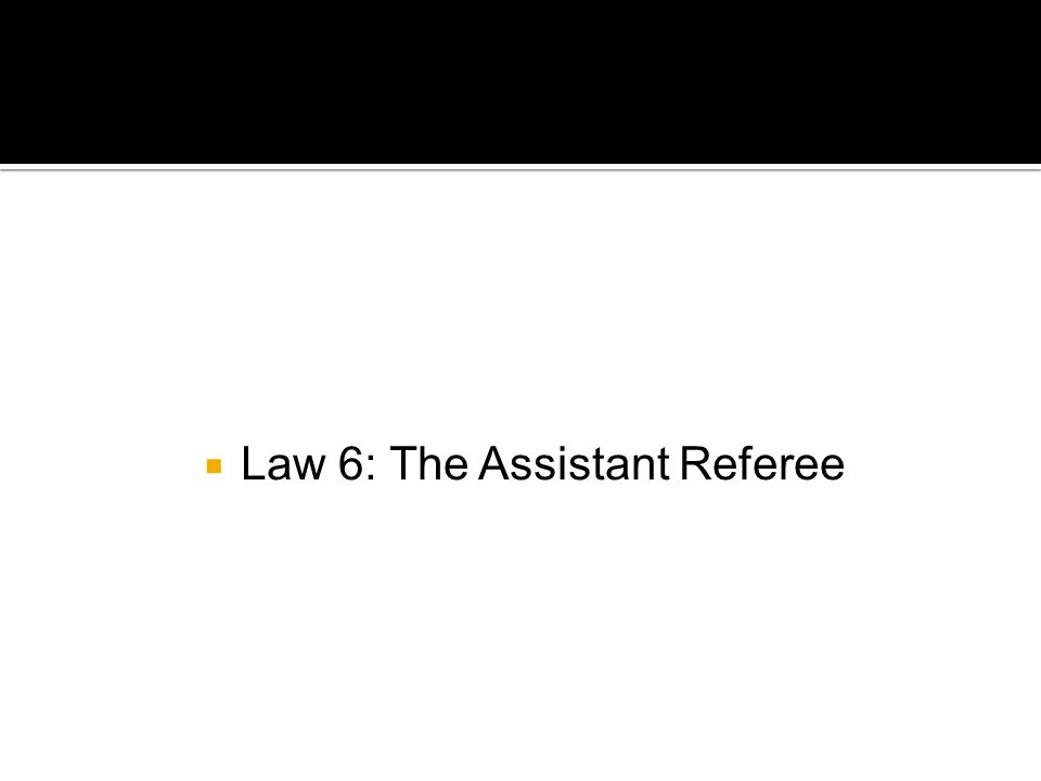  Law 6: The Assistant Referee