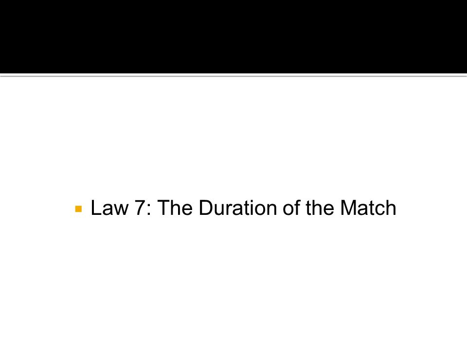  Law 7: The Duration of the Match
