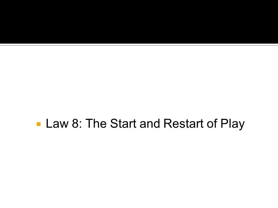  Law 8: The Start and Restart of Play