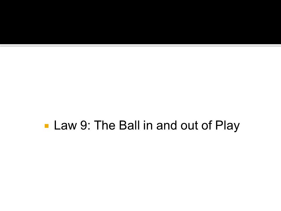  Law 9: The Ball in and out of Play