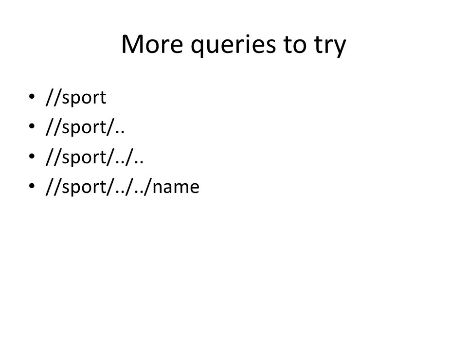 More queries to try //sport //sport/.. //sport/../.. //sport/../../name
