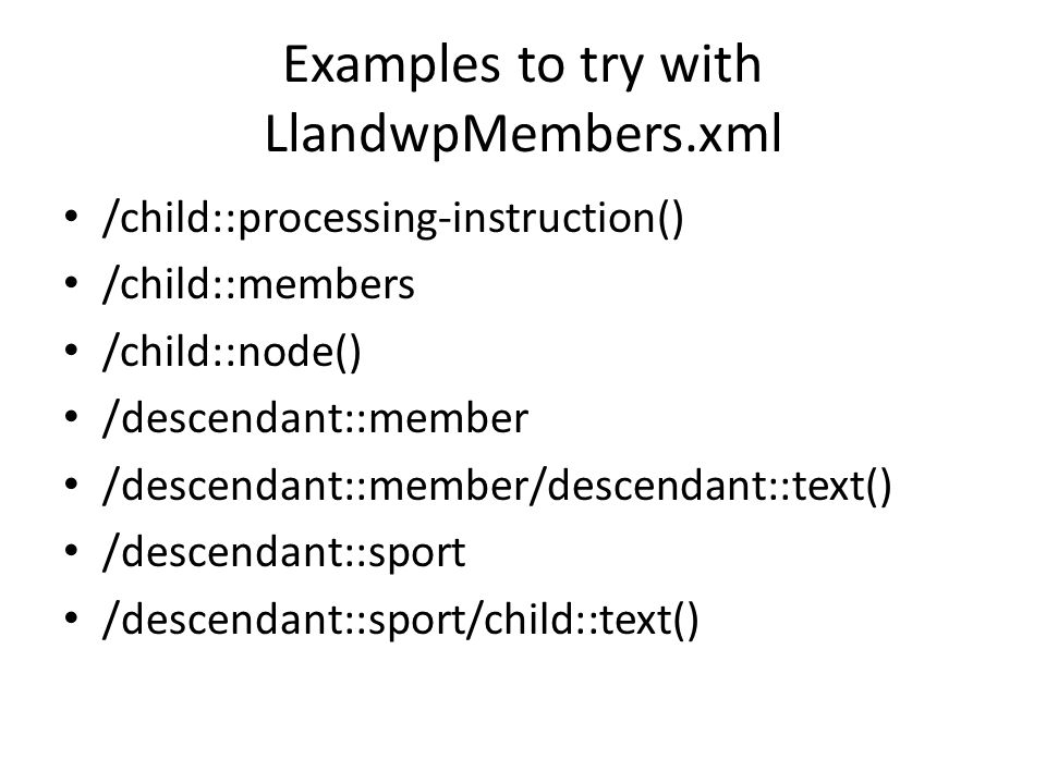 Some shortcuts child is the default axis, so /members is equivalent to /child::members // is shorthand for /descendant-or-self::node(), so //name is equivalent to /descendant-or- self::node()/name.