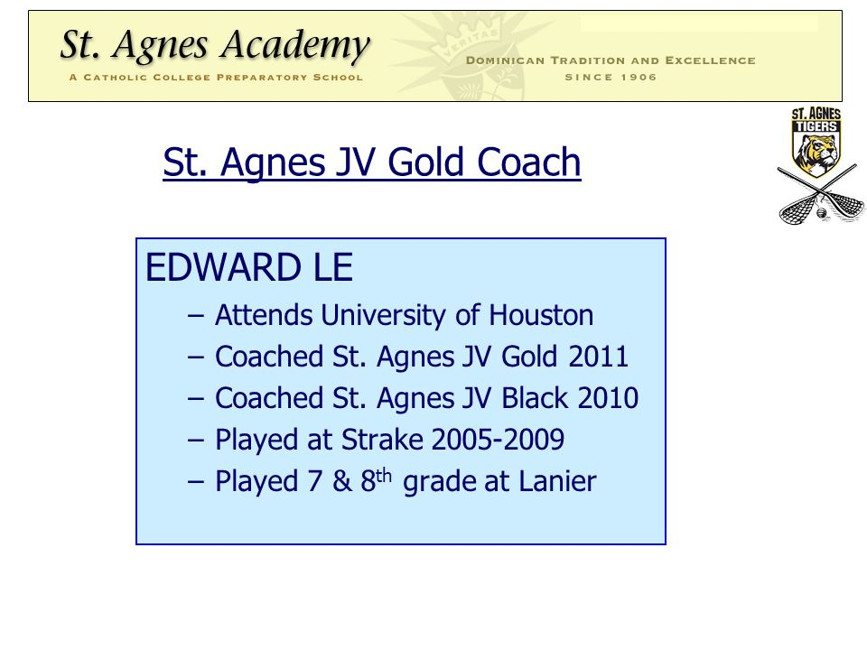 St. Agnes JV Gold Coach EDWARD LE –Attends University of Houston –Coached St.
