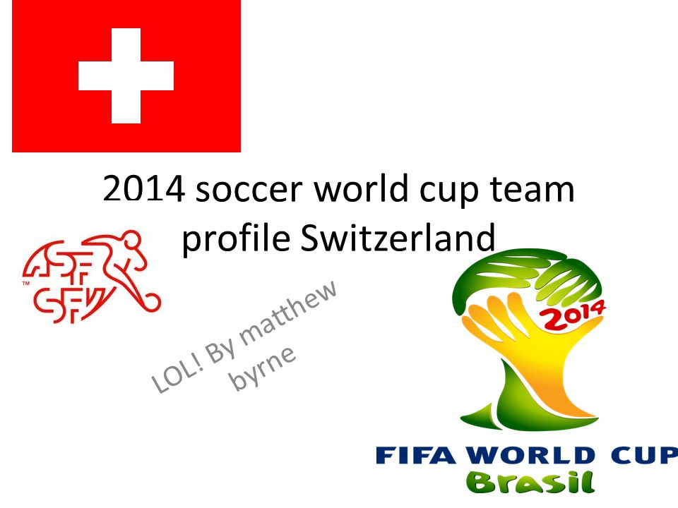 2014 soccer world cup team profile Switzerland LOL! By matthew byrne