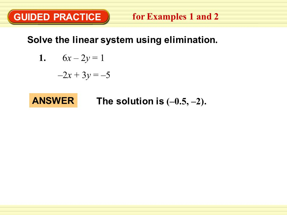GUIDED PRACTICE for Examples 1 and 2 3x + 10y = –3 2x + 5y = 32.