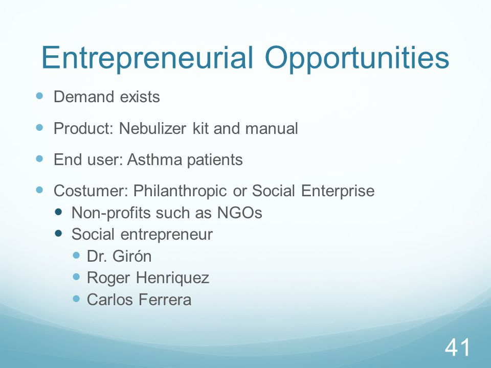 Entrepreneurial Opportunities Demand exists Product: Nebulizer kit and manual End user: Asthma patients Costumer: Philanthropic or Social Enterprise Non-profits such as NGOs Social entrepreneur Dr.