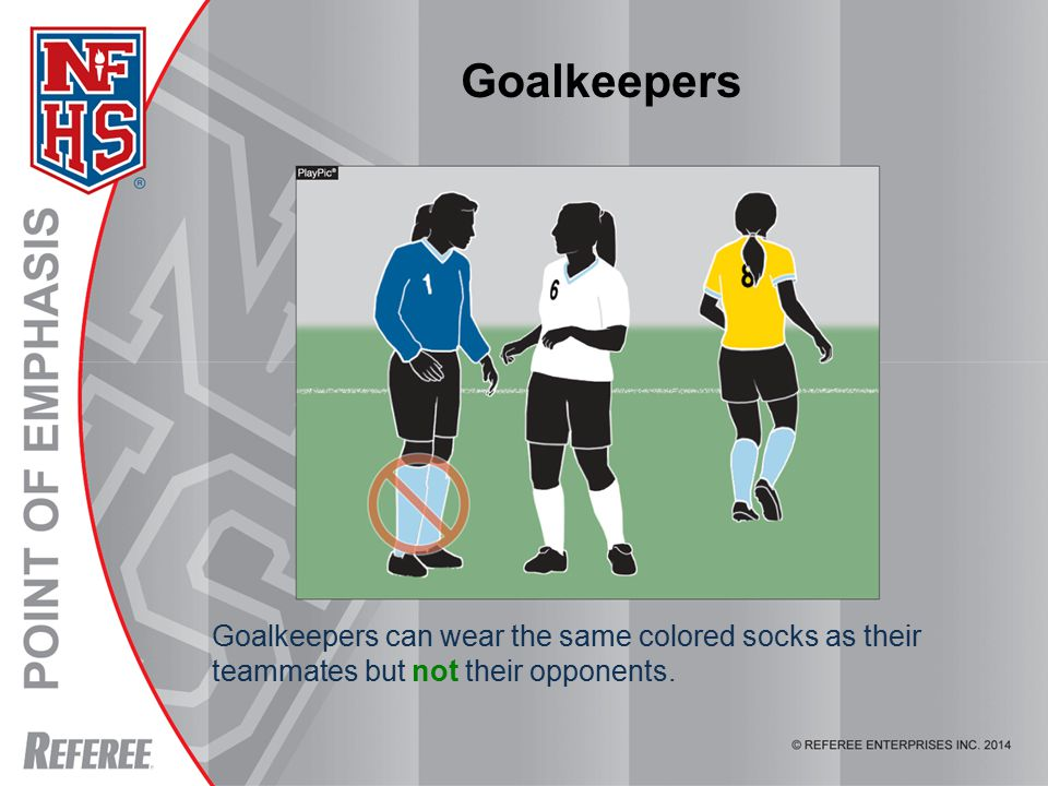 Goalkeepers can wear the same colored socks as their teammates but not their opponents. Goalkeepers