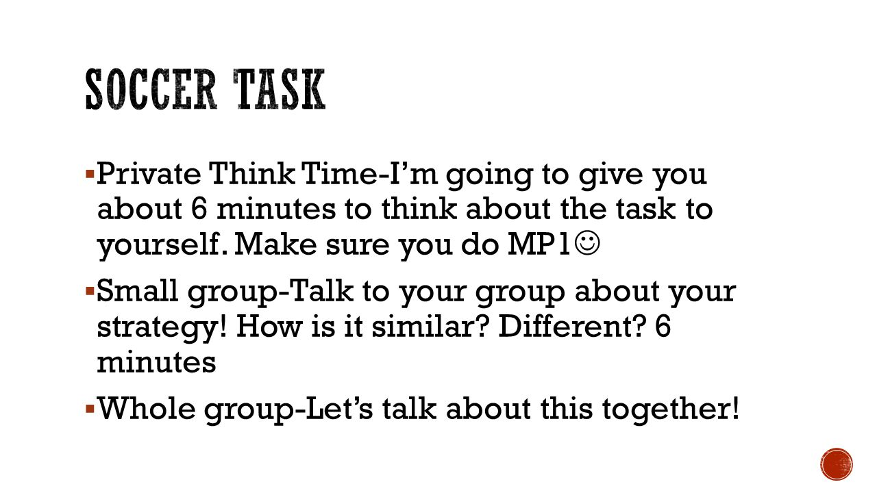  Private Think Time-I'm going to give you about 6 minutes to think about the task to yourself. Make sure you do MP1  Small group-Talk to your group
