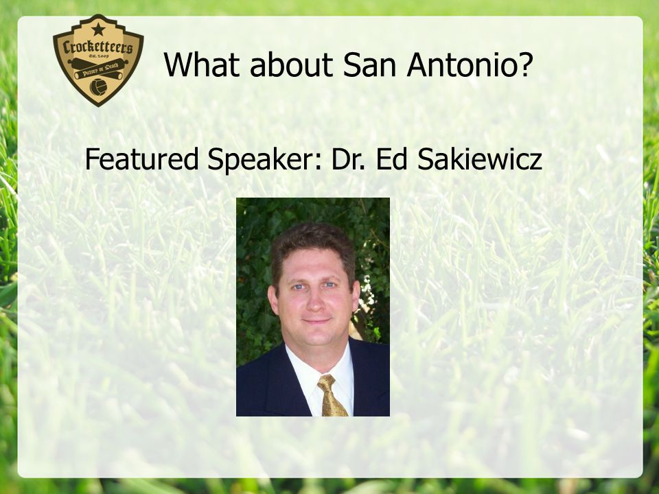 What about San Antonio? Featured Speaker: Dr. Ed Sakiewicz