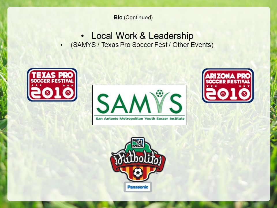 Bio (Continued) Local Work & Leadership (SAMYS / Texas Pro Soccer Fest / Other Events)