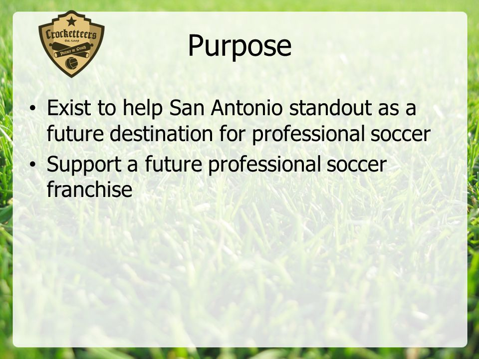 Goals Increase our membership base Build a presence locally Support soccer events in San Antonio area