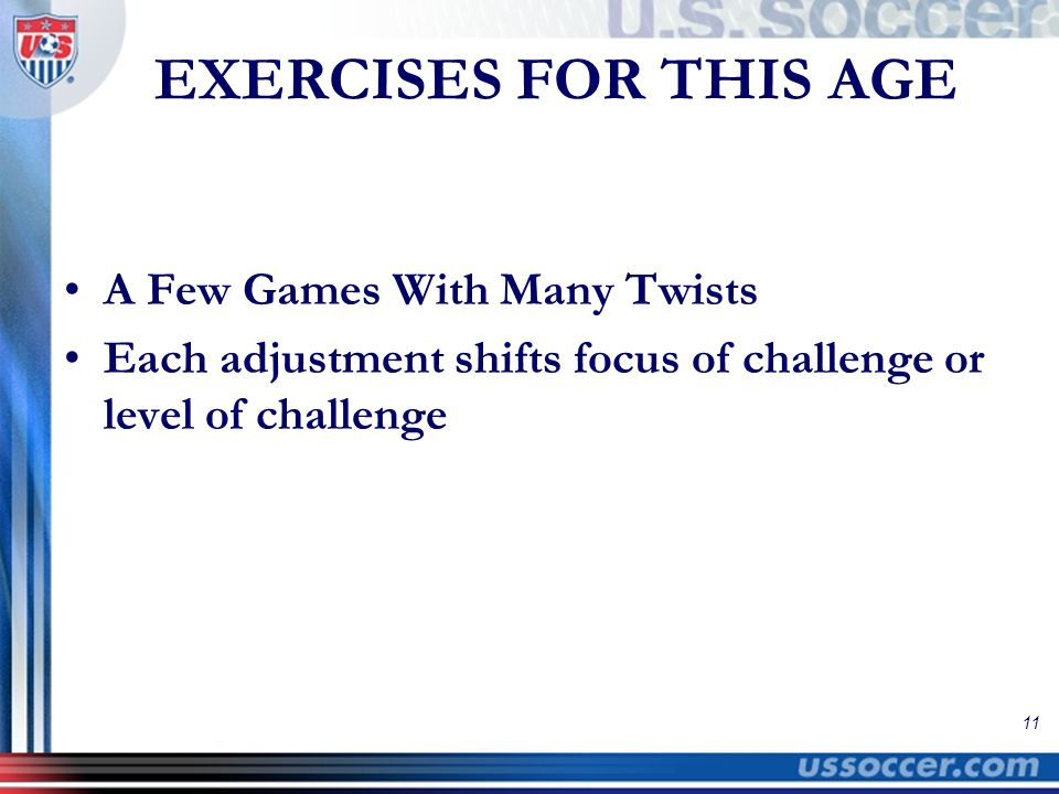 11 EXERCISES FOR THIS AGE A Few Games With Many Twists Each adjustment shifts focus of challenge or level of challenge