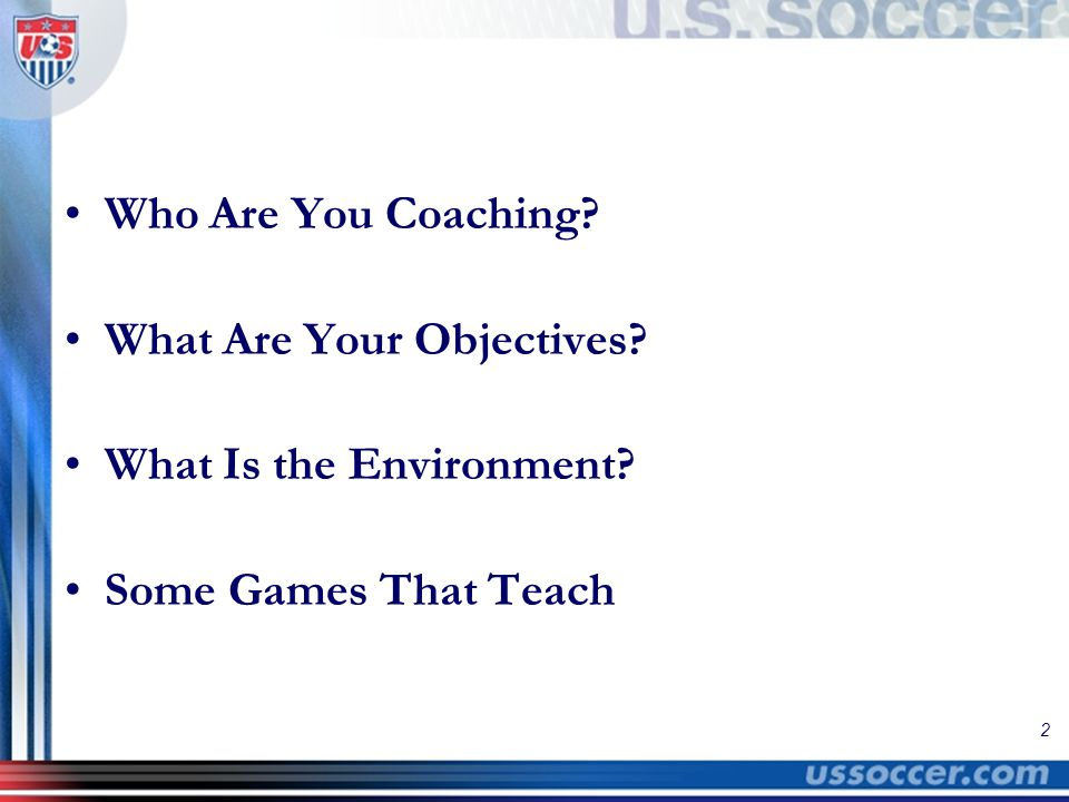 2 Who Are You Coaching? What Are Your Objectives? What Is the Environment? Some Games That Teach