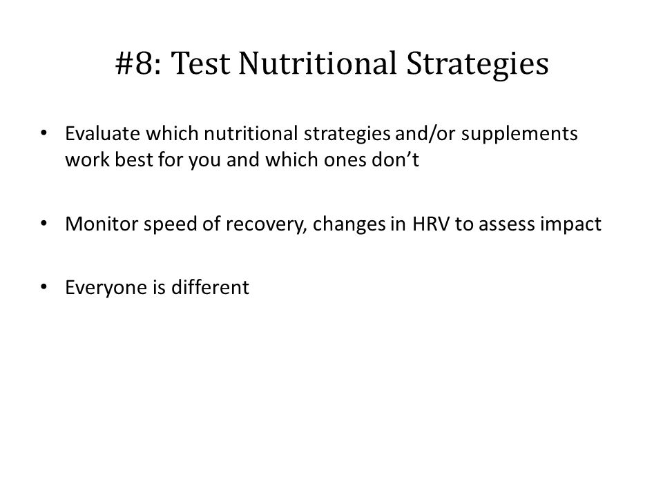 Evaluate which nutritional strategies and/or supplements work best for you and which ones don't Monitor speed of recovery, changes in HRV to assess im