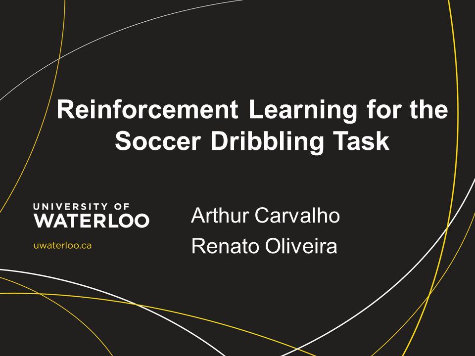 Reinforcement Learning for the Soccer Dribbling Task Arthur Carvalho Renato Oliveira