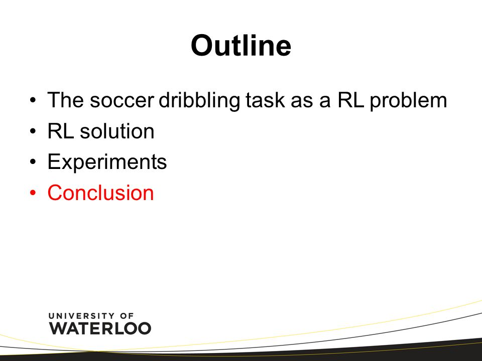 Outline The soccer dribbling task as a RL problem RL solution Experiments Conclusion