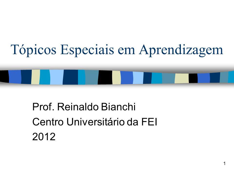 1 Tópicos Especiais em Aprendizagem Prof. Reinaldo Bianchi Centro Universitário da FEI 2012