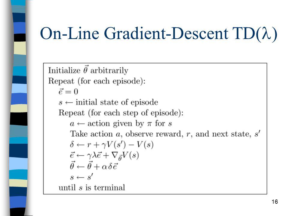 16 On-Line Gradient-Descent TD( )