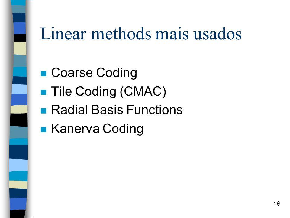 19 Linear methods mais usados n Coarse Coding n Tile Coding (CMAC) n Radial Basis Functions n Kanerva Coding