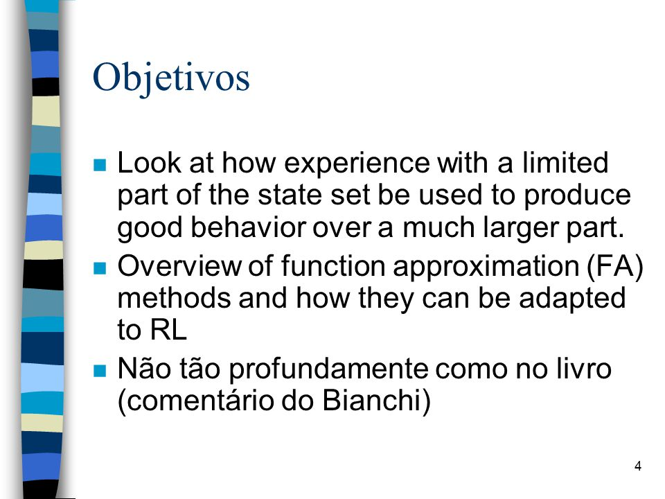 4 Objetivos n Look at how experience with a limited part of the state set be used to produce good behavior over a much larger part.