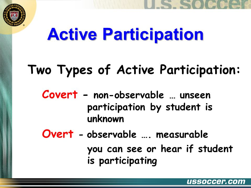 Active Participation Two Types of Active Participation: Covert - non-observable … unseen participation by student is unknown Overt -observable ….