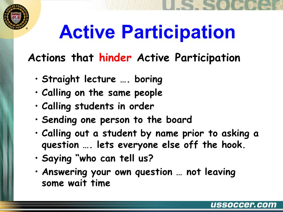 Active Participation Actions that hinder Active Participation Straight lecture ….