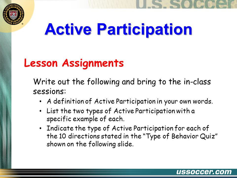 Active Participation Lesson Assignments Write out the following and bring to the in-class sessions: A definition of Active Participation in your own words.