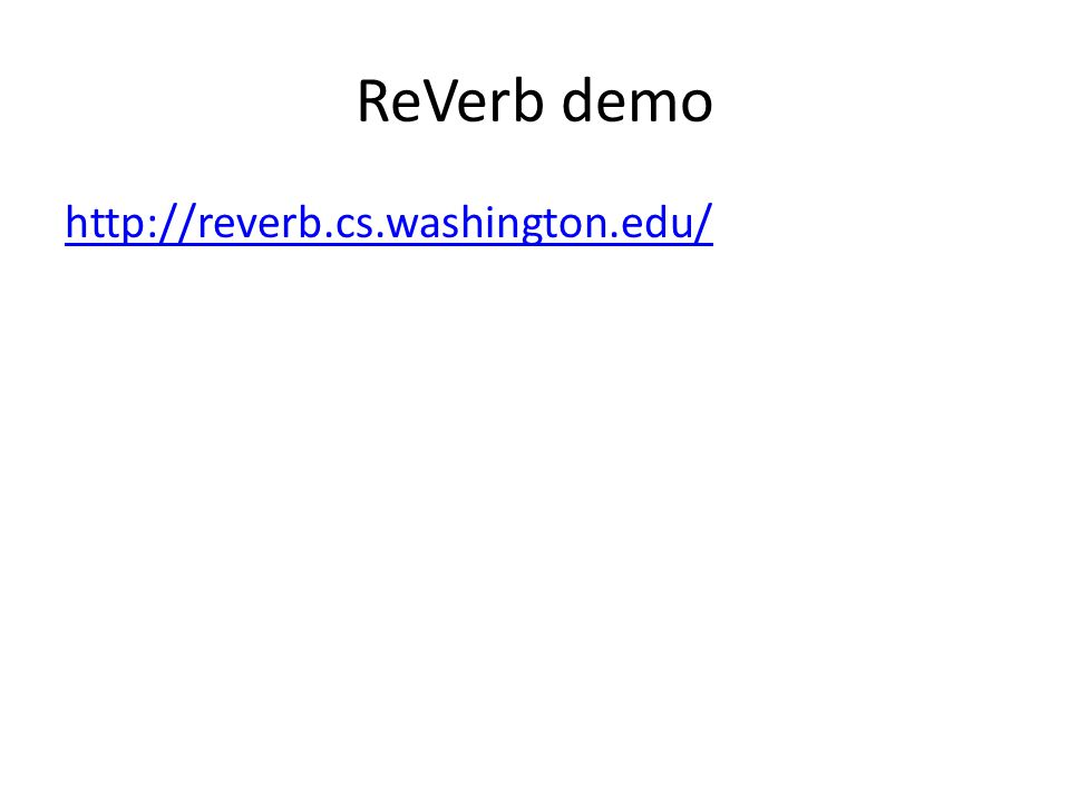ReVerb demo http://reverb.cs.washington.edu/