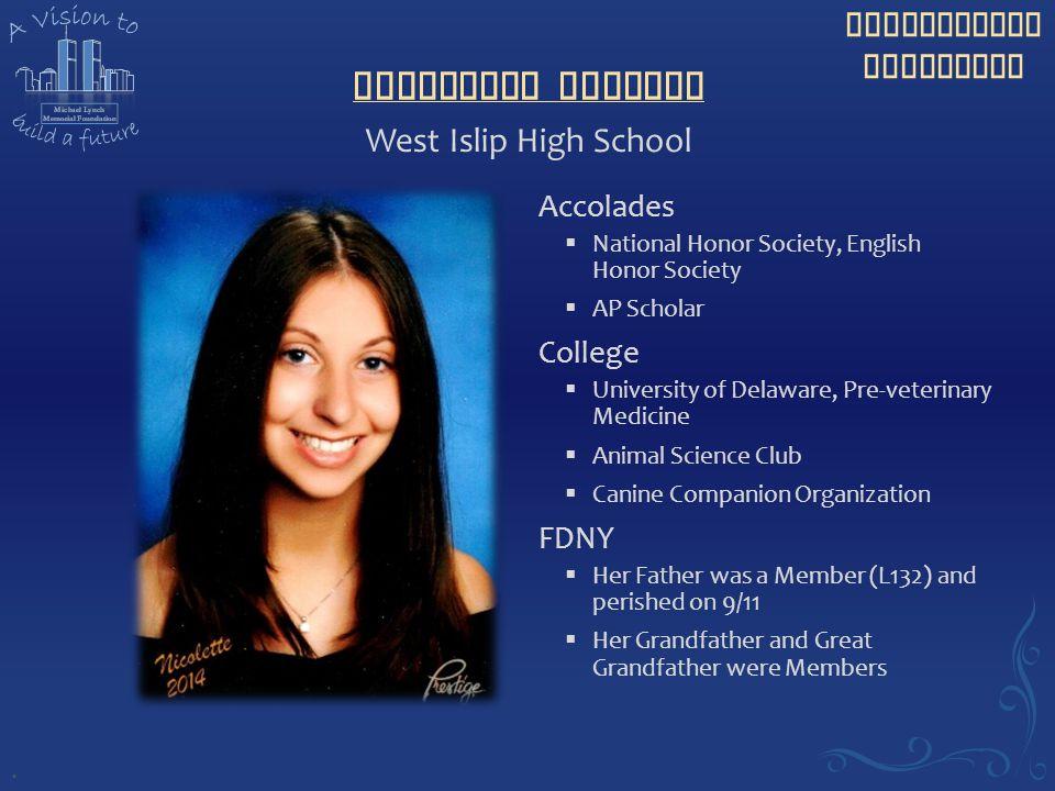 Scholarship Recipient Nicolette Vigiano Accolades  National Honor Society, English Honor Society  AP Scholar College  University of Delaware, Pre-v