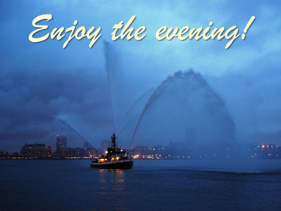 Enjoy the evening!.