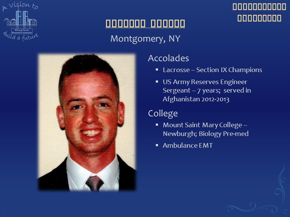 Scholarship Recipient Matthew Conboy Accolades  Lacrosse – Section IX Champions  US Army Reserves Engineer Sergeant – 7 years; served in Afghanistan