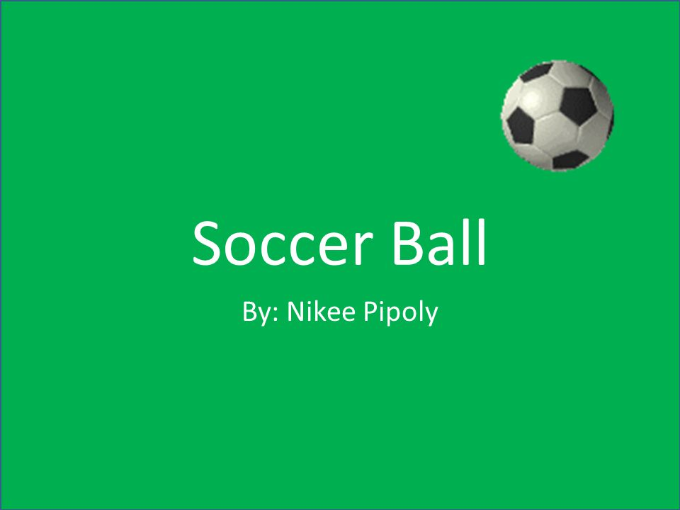 Soccer Ball By: Nikee Pipoly