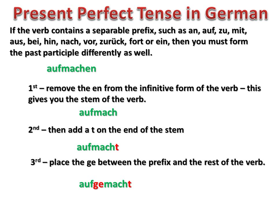 If the verb contains a separable prefix, such as an, auf, zu, mit, aus, bei, hin, nach, vor, zurück, fort or ein, then you must form the past participle differently as well.