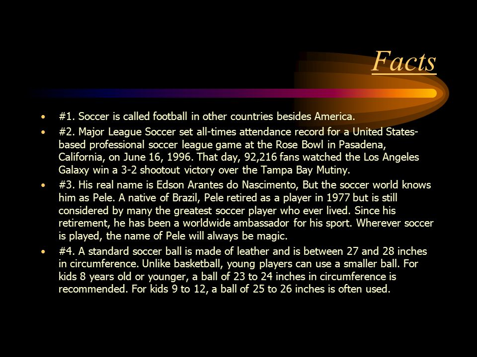 Facts #1.Soccer is called football in other countries besides America.