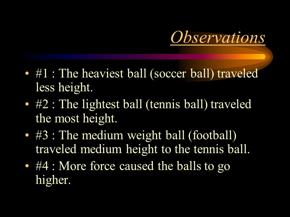 Observations #1 : The heaviest ball (soccer ball) traveled less height.