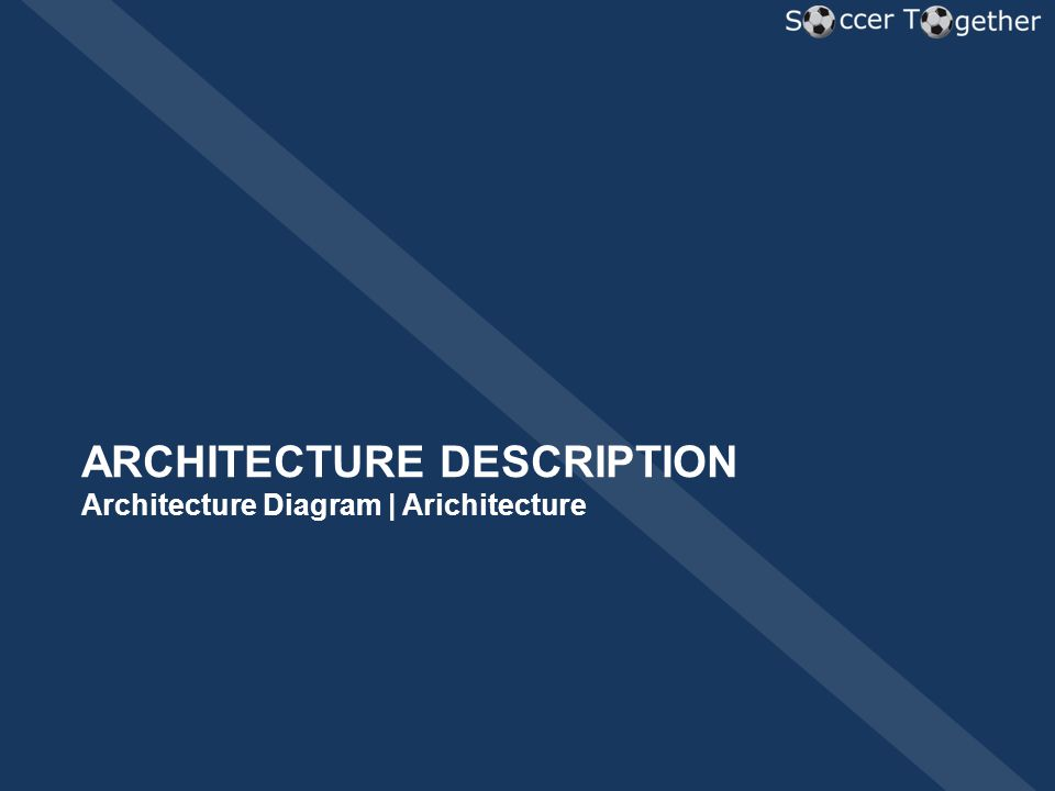 ARCHITECTURE DESCRIPTION Architecture Diagram | Arichitecture