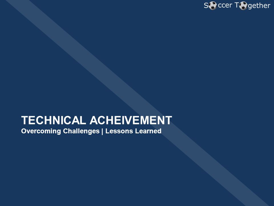 TECHNICAL ACHEIVEMENT Overcoming Challenges | Lessons Learned
