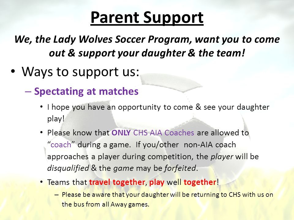 Parent Support Ways to support us: – Spectating at matches I hope you have an opportunity to come & see your daughter play.