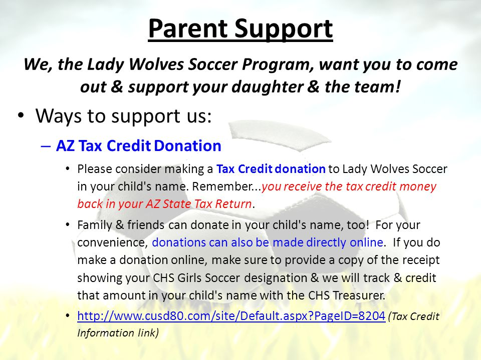 Parent Support Ways to support us: – AZ Tax Credit Donation Please consider making a Tax Credit donation to Lady Wolves Soccer in your child s name.