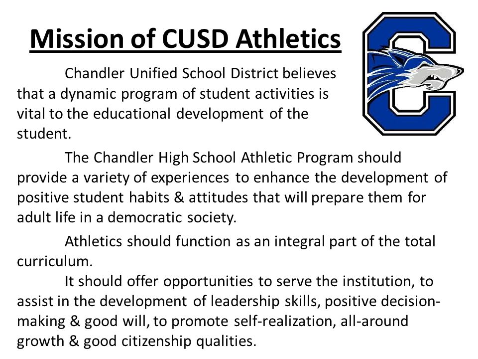 Mission of CUSD Athletics Chandler Unified School District believes that a dynamic program of student activities is vital to the educational development of the student.