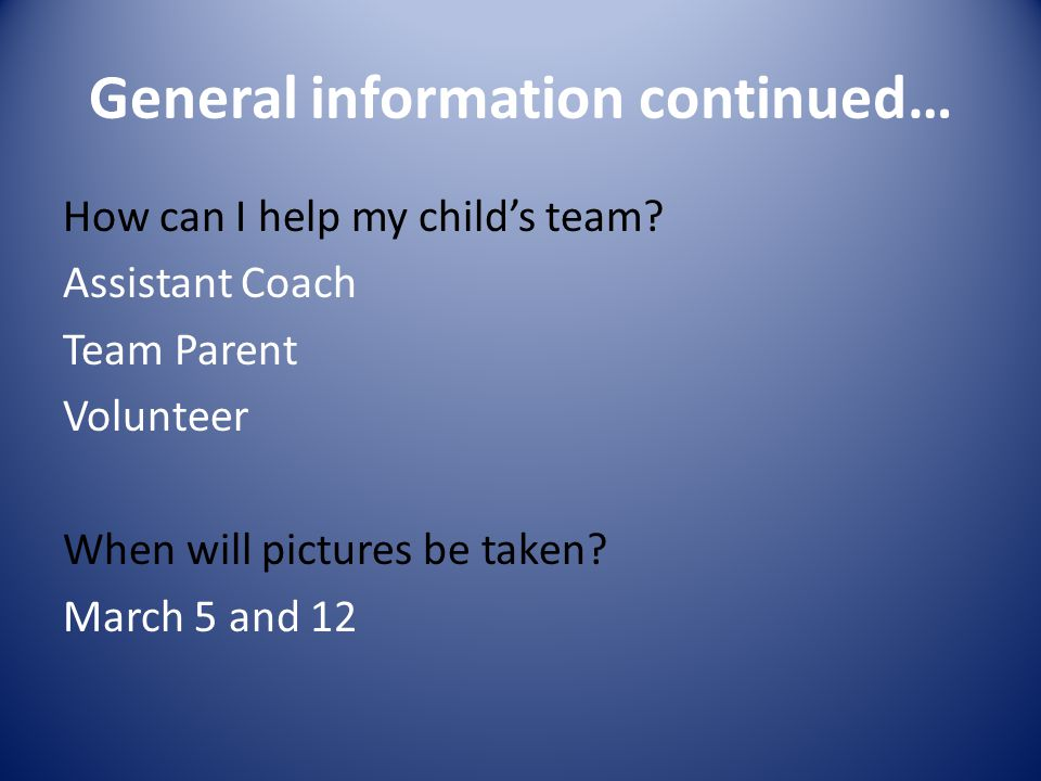 General information continued… How can I help my child's team.