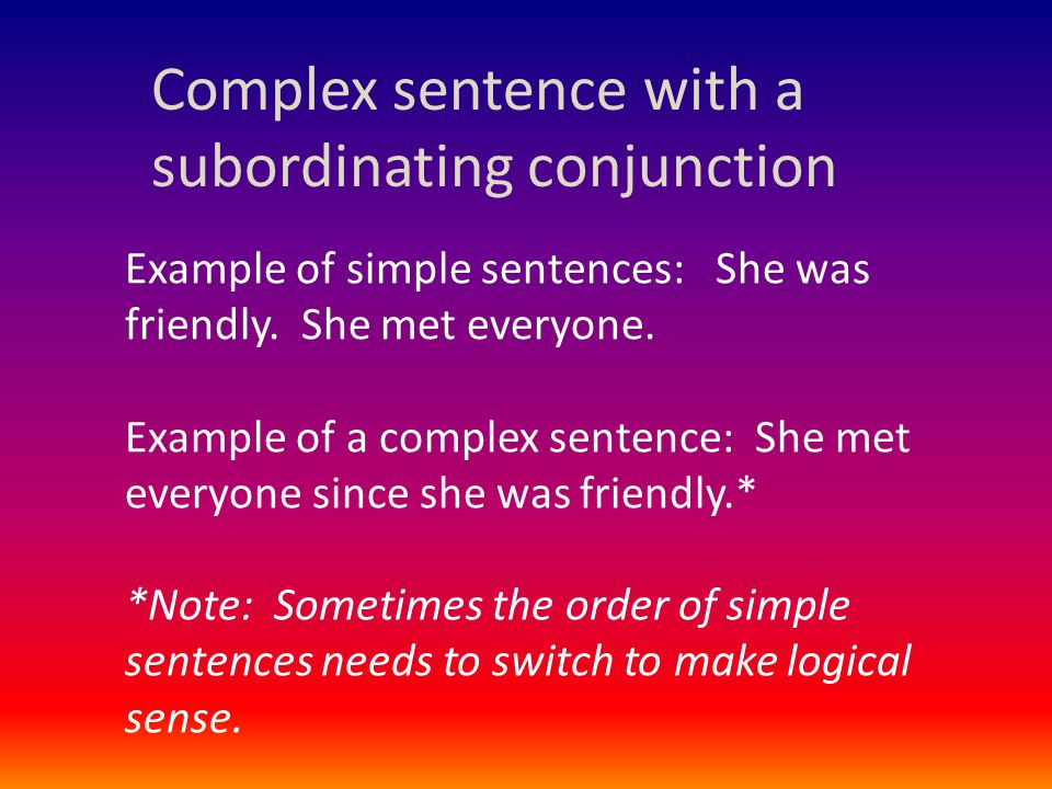 Complex sentence with a subordinating conjunction Example of simple sentences: She was friendly.